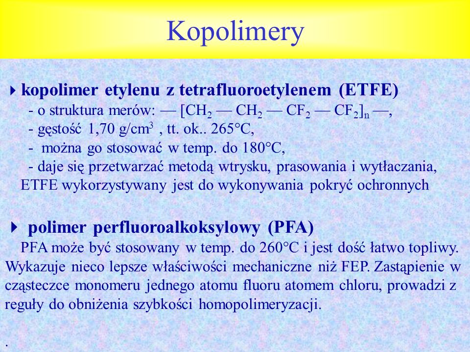 Kopolimery kopolimer etylenu z tetrafluoroetylenem (ETFE) - o struktura merów: — [CH2 — CH2 — CF2 — CF2]n —,